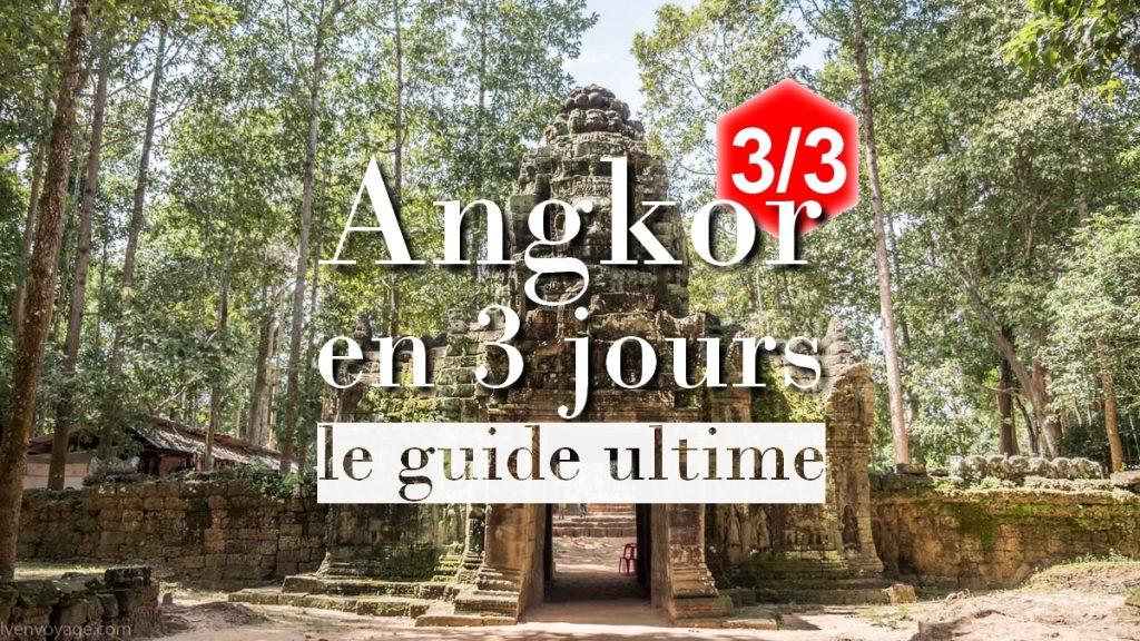 Angkor en 3 jours : le guide ultime