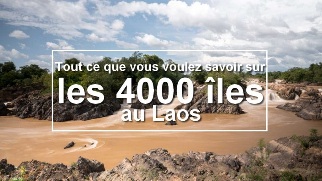 tout ce que vous voulez savoir sur les 4000 îles au Laos